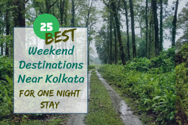 25 Best Weekend Destinations near Kolkata; One Night Stay Options for 2019